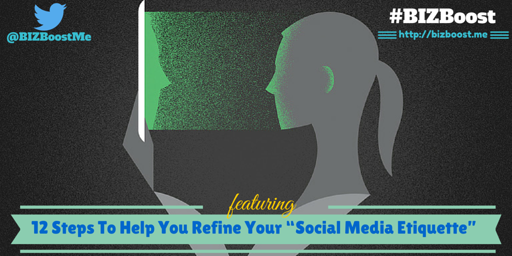 "12 Steps To Help You Refine Your ""Social Media Etiquette- #BIZBoost Header"